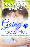 Going Gets Hot (Sapphire Falls; My Country Heart #4) - Rachelle Ayala