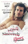 Love, Sincerely, Yours  - Meghan Quinn, Sara Ney