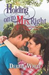 Holding on to Mrs. Right (Romantic Destinations Series) - Debbie White
