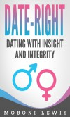 Date-Right: Dating with Insight and Integrity - MoBoni Lewis