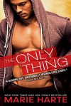 The Only Thing  - Marie Harte