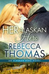Her Alaskan Hero (An Alaskan Hero Novel Book 1) - Rebecca Thomas
