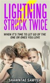 Lightning Struck Twice: When It's Time to Let Go of the One or Ones You Love - Shawntae Sawyer