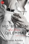 His Billion-Dollar Dilemma (Entangled Indulgence) (Guide to Love) - Alexia Adams