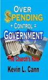 Overspending + Control = Government: The Church's Role - Kevin L. Cann