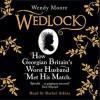 Wedlock: How Georgian Britain's Worst Husband Met His Match - Wendy Moore, Rachel Atkins