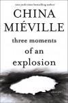 Three Moments of an Explosion: Stories - China Miéville