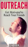 Outreach: Get Motivated to Reach Your Friends - Don Babin