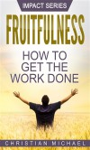 Fruitfulness: How to Get the Work Done (Impact) - Christian Michael
