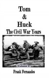 Tom & Huck: The Civil War Years - Frank Fernandes