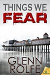 Things We Fear - Glenn Rolfe