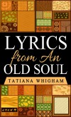 Lyrics from an Old Soul - Tatiana Whigham