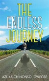 The Endless Journey - Azuka Chinonso Igwegbe