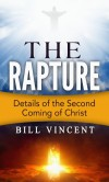 The Rapture: Details of the Second Coming - Bill Vincent