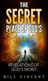 The Secret Place of God's Power: Revelations of God's Word - Bill Vincent