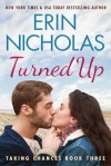 Turned Up (Taking Chances Book 3) - Erin Nicholas