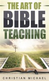 The Art of Bible Teaching - Christian Michael