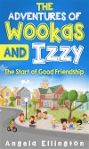 The Adventures of Wookas and Izzy: The Start of Good Friendship - Angela Ellington