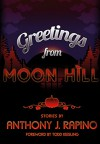 Greetings from Moon Hill - Amelia Bennett, Anthony J. Rapino, Todd Keisling, Todd Keisling