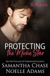 Protecting the Movie Star (The Protectors Book 4) - Samantha Chase, Noelle Adams