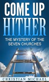 Come Up Hither: The Mystery of the Seven Churches - Christian Michael