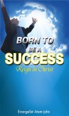 Born to Be a Success: Reign in Christ - Evangelist John