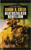 Deathstalker Rebellion - Simon R. Green