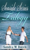Seaside Series Trilogy: Romance Novellas - Sandra W. Burch
