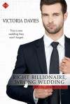 Right Billionaire, Wrong Wedding - Victoria Davies