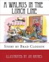 A Walrus in the Lunch Line - Brad Closson, Ellie Closson, Jim Haynes