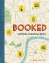 Booked: A Traveler's Guide to Literary Locations Around the World - Richard Kreitner