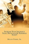 Increase Your Insurance Sales, Retention & Referrals Now!!! - Melvin Pierre Sr., Melvin Pierre Sr.