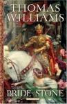 The Bride of Stone: A Novel - Thomas Williams