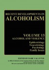 Alcoholism & Violence: Epidemiology, Neurobiology, Psychology, Family Issues (Recent Developments in Alcoholism) - Marc Galanter