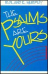 The Psalms Are Yours - Roland Edmund Murphy