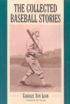 The Collected Baseball Stories - Charles E. Van Loan, Trey Strecker