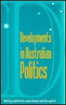 Developments in Australian Politics - Judith Brett, James Gillespie, Murray Goot