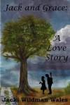 Jack and Grace: A Love Story - Jacki Wildman Wales, Melisa Wildman, Shanen Lee