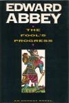 The Fool's Progress: An Honest Novel - Edward Abbey