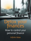 Detox your finances: How to control your personal finance (52 Brilliant Ideas) - Infinite Ideas, John Middleton