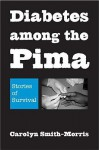 Diabetes among the Pima: Stories of Survival - Carolyn Smith-Morris