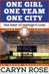One Girl, One Team, One City: The Best of metsgrrl.com, 2006-2012: An eBook Anthology - Caryn Rose