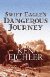 Swift Eagle's Dangerous Journey - Ken Eichler