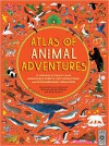 Atlas of Animal Adventures: A collection of nature's most unmissable events, epic migrations and extraordinary behaviours - Rachel Williams, Emily Hawkins, Lucy Letherland