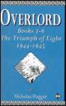 Overlord: Books 3-6: The Triumph of Light, 1944-1945 - Nicholas Hagger
