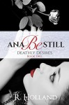 Ana Be Still: Deathly Desires (Ana Be Still Series Book 2) - R. Holland