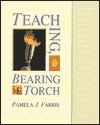 Teaching, Bearing the Torch - Pamela J. Farris