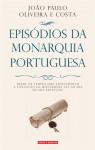 Episódios da Monarquia Portuguesa - João Paulo Oliveira e Costa