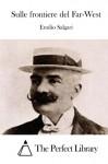 Sulle frontiere del Far-West (Italian Edition) - Emilio Salgari, The Perfect Library