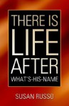 There Is Life After What's-His-Name - Susan Russo